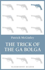 The Trick of the Ga Bolga ebook by Patrick McGinley