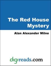 The Red House Mystery ebook by Milne, Alan Alexander