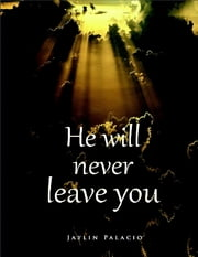 He Will Never Leave You ebook by Jaylin Palacio