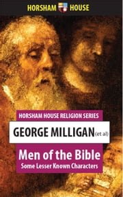 Men of the Bible - Some Lesser Known Characters ebook by George Milligan (et al)