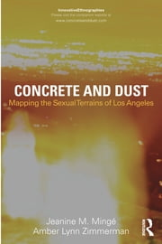 Concrete and Dust: Mapping the Sexual Terrains of Los Angeles ebook by Jeanine Marie Minge,Amber Lynn Zimmerman