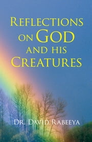 Reflections on God and His Creatures ebook by Dr. David Rabeeya