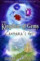 Candara's Gift - The Kingdom of Gems Trilogy, #1 ebook by Jasper Cooper
