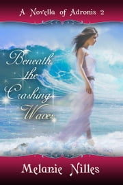 Beneath the Crashing Waves (Adronis #2) ebook by Melanie Nilles