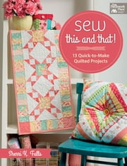 Sew This and That! - 13 Quick-to-Make Quilted Projects ebook by Sherri Falls