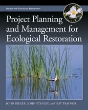 Project Planning and Management for Ecological Restoration ebook by John Rieger,John Stanley,Ray Traynor