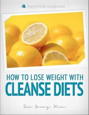Cleanse Diets: How to Lose Weight With Shakeology, Blueprint Cleanse, Master Cleanse, and More! ebook by Sue  Kim
