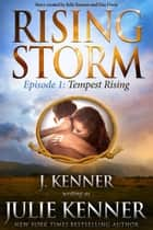 Tempest Rising, Episode 1 ebook by Julie Kenner, J. Kenner