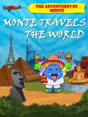 The Adventures of Monte: Monte Travels the World ebook by D.J. Thomas
