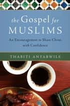 The Gospel for Muslims ebook by Thabiti Anyabwile