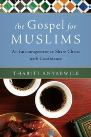 The Gospel for Muslims - An Encouragement to Share Christ with Confidence ebook by Thabiti Anyabwile