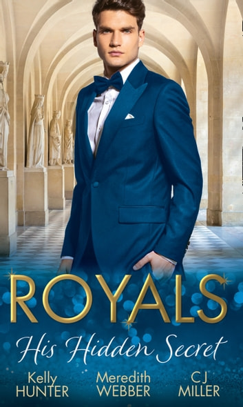 Royals: His Hidden Secret: Revealed: A Prince and A Pregnancy / Date with a Surgeon Prince / The Secret King (Mills & Boon M&B) ebook by Meredith Webber,C.J. Miller,Kelly Hunter