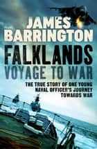 Falklands: Voyage to War - The true story of one young naval officer's journey towards war ebook by James Barrington