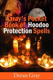 Gray's Pocket Book of Hoodoo Protection Spells - Gray's Pocket Book of Hoodoo, #2 ebook by Deran Gray
