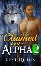Claimed by the Alpha - BBW Shifter Romance, #2 ebook by Lexi Quinn