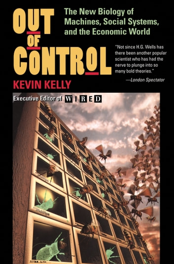 Out Of Control - The New Biology Of Machines, Social Systems, And The Economic World ebook by Kevin Kelly