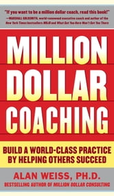 Million Dollar Coaching - Build a World-Class Practice by Helping Others Succeed ebook by Alan Weiss