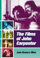 The Films of John Carpenter ebook by John Kenneth Muir
