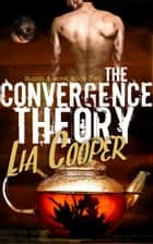 The Convergence Theory ebook by Lia Cooper