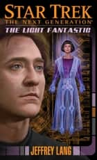 Star Trek: The Next Generation: The Light Fantastic ebook by Jeffrey Lang