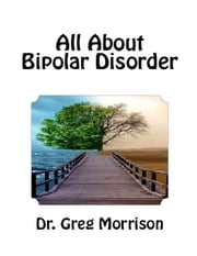 All About Bipolar Disorder ebook by Dr. Greg Morrison