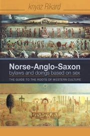 Norse Anglo Saxon Bylaws And Doings Based On Sex ebook by Knyaz Rikard