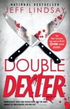 Double Dexter: A Novel - Dexter Morgan (6) ebook by Jeff Lindsay