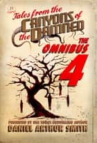 Tales from the Canyons of the Damned: Omnibus No. 4 ebook by Daniel Arthur Smith, Eamon Ambrose, P.K. Tyler,...