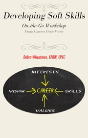 Developing Soft Skills: An On-the-Go Workshop ebook by Debra Wheatman