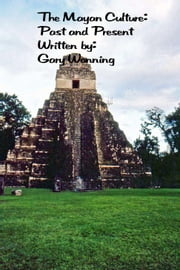The Mayan Culture: Past and Present ebook by Gary Wonning