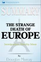 Summary of The Strange Death of Europe: Immigration, Identity, Islam by Douglas Murray ebook by Readtrepreneur Publishing