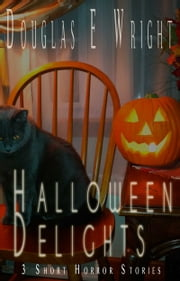 Halloween Delights - 3 Short Horror Stories ebook by Douglas E Wright