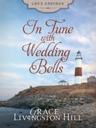 In Tune with Wedding Bells ebook by Grace Livingston Hill