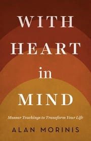With Heart in Mind - Mussar Teachings to Transform Your Life ebook by Alan Morinis