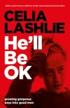 He'll Be OK - Growing Gorgeous Boys Into Good Men 10th Anniversary ebook by Celia Lashlie