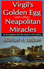 Virgil's Golden Egg and Other Neapolitan Miracles - An Investigation into the Sources of Creativity ebook by Michael A. Ledeen,Michael A. Ledeen