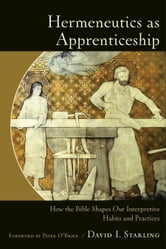 Hermeneutics as Apprenticeship - How the Bible Shapes Our Interpretive Habits and Practices ebook by David I. Starling