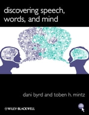 Discovering Speech, Words, and Mind ebook by Dani Byrd,Toben H. Mintz