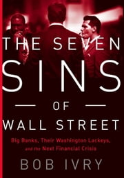 The Seven Sins of Wall Street - Big Banks, their Washington Lackeys, and the Next Financial Crisis ebook by Bob Ivry