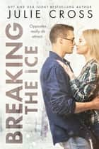 Breaking the Ice eBook by Julie Cross