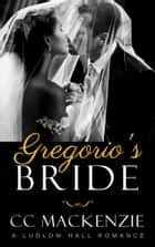 Gregorio's Bride - A Ludlow Hall Romance ebook by CC MacKenzie
