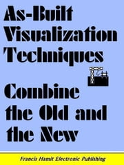 AS-BUILT VISUALIZATION TECHNIQUES COMBINE THE OLD AND THE NEW ebook by Hamit, Francis