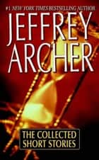 The Collected Short Stories ebook by Jeffrey Archer