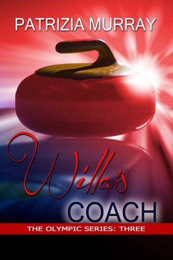 Willa's Coach: The Olympic Series - Book Three ebook by Patrizia Murray