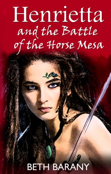 Henrietta and The Battle of the Horse Mesa ebook by Beth Barany