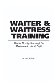 The Food Service Professionals Guide To: Waiter & Waitress Training: How To Develop Your Wait Staff For Maximum Service & Profit ebook by Arduser, Lora