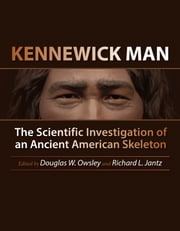 Kennewick Man - The Scientific Investigation of an Ancient American Skeleton ebook by Douglas W. Owsley,Richard L. Jantz