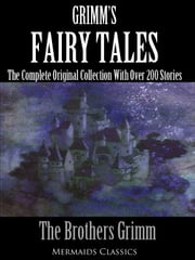 Grimm's Fairy Tales (Mermaids Classics) - The Complete Original Collection With Over 200 Stories ebook by Grimm Brothers