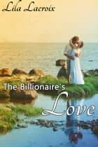 The Billionaire's Love ebook by Lila Lacroix