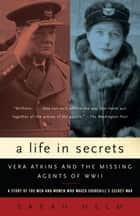 A Life in Secrets - Vera Atkins and the Missing Agents of WWII ebook by Sarah Helm